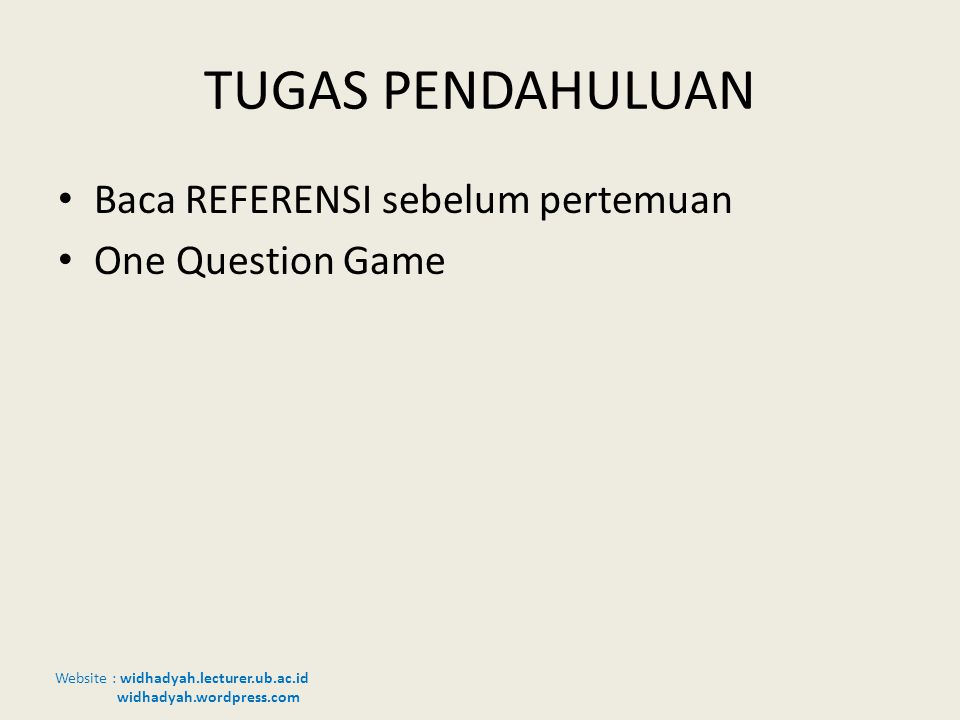 Website : widhadyah.lecturer.ub.ac.id widhadyah.wordpress.com TUGAS PENDAHULUAN Baca REFERENSI sebelum pertemuan One Question Game