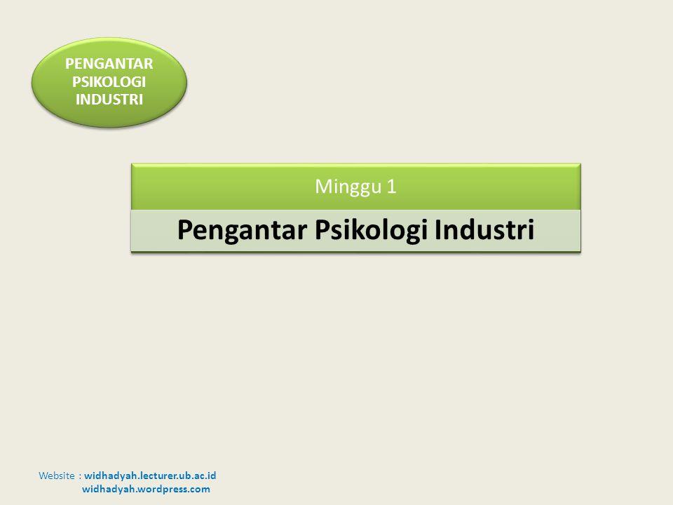 Website : widhadyah.lecturer.ub.ac.id widhadyah.wordpress.com Minggu 1 Pengantar Psikologi Industri PENGANTAR PSIKOLOGI INDUSTRI