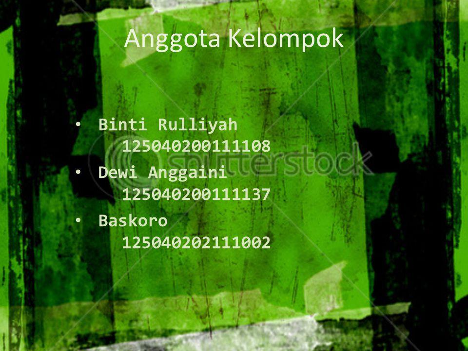 Anggota Kelompok Binti Rulliyah 125040200111108 Dewi Anggaini 125040200111137 Baskoro 125040202111002