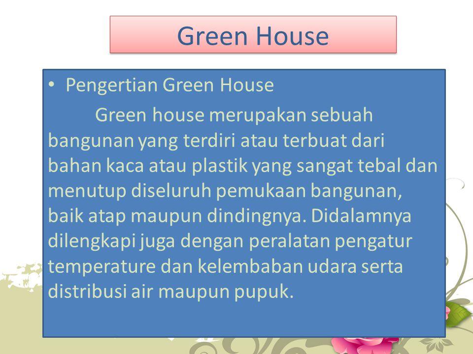 Green House Pengertian Green House Green house merupakan sebuah bangunan yang terdiri atau terbuat dari bahan kaca atau plastik yang sangat tebal dan