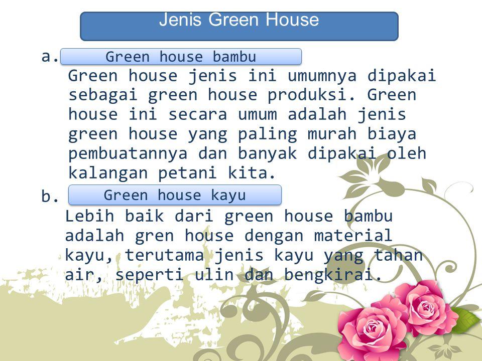 a. Green house jenis ini umumnya dipakai sebagai green house produksi. Green house ini secara umum adalah jenis green house yang paling murah biaya pe