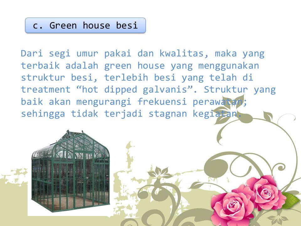 """Dari segi umur pakai dan kwalitas, maka yang terbaik adalah green house yang menggunakan struktur besi, terlebih besi yang telah di treatment """"hot dip"""