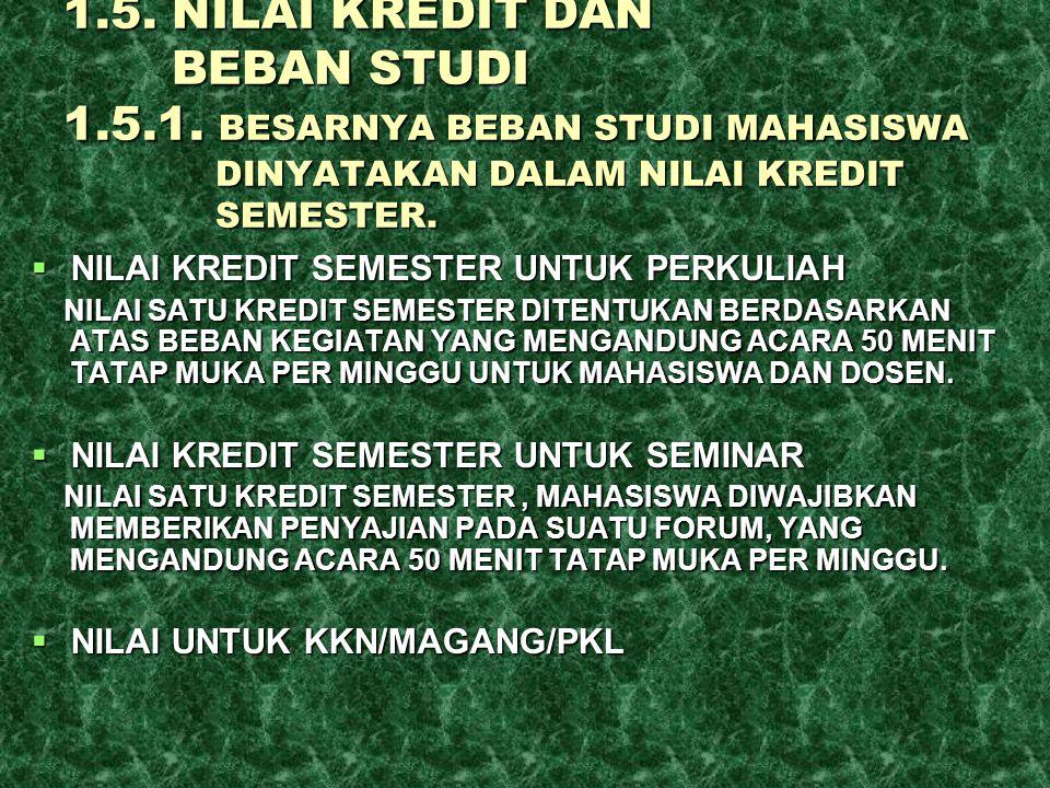1.5. NILAI KREDIT DAN BEBAN STUDI 1.5.1. BESARNYA BEBAN STUDI MAHASISWA DINYATAKAN DALAM NILAI KREDIT SEMESTER.  NILAI KREDIT SEMESTER UNTUK PERKULIA