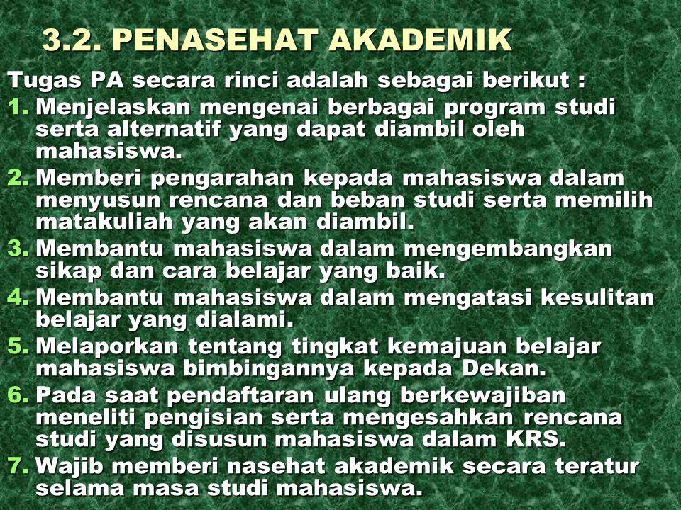 3.2. PENASEHAT AKADEMIK Tugas PA secara rinci adalah sebagai berikut : 1.Menjelaskan mengenai berbagai program studi serta alternatif yang dapat diamb