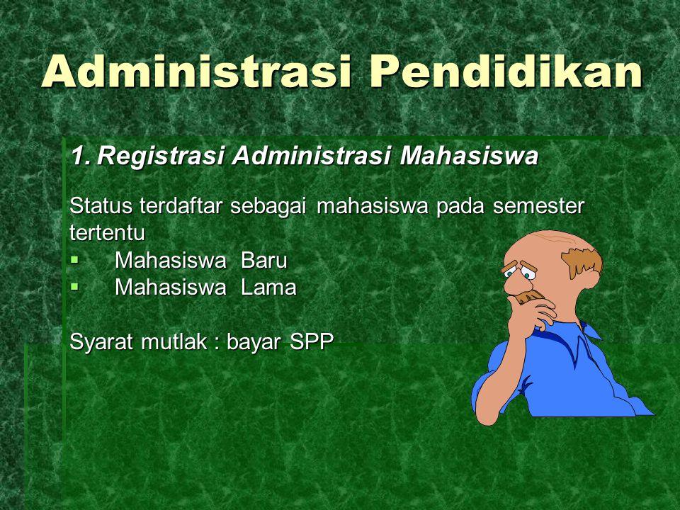 Administrasi Pendidikan 1. Registrasi Administrasi Mahasiswa Status terdaftar sebagai mahasiswa pada semester tertentu  Mahasiswa Baru  Mahasiswa La