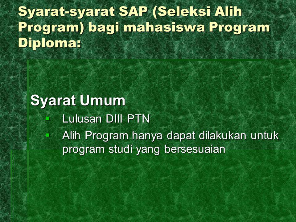 Syarat-syarat SAP (Seleksi Alih Program) bagi mahasiswa Program Diploma: Syarat Umum  Lulusan DIII PTN  Alih Program hanya dapat dilakukan untuk pro