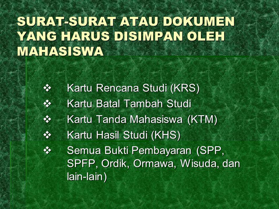 SURAT-SURAT ATAU DOKUMEN YANG HARUS DISIMPAN OLEH MAHASISWA  Kartu Rencana Studi (KRS)  Kartu Batal Tambah Studi  Kartu Tanda Mahasiswa (KTM)  Kar