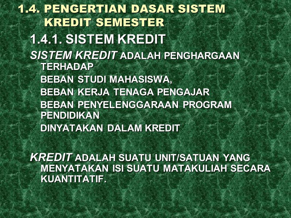 1.4. PENGERTIAN DASAR SISTEM KREDIT SEMESTER 1.4.1. SISTEM KREDIT SISTEM KREDIT ADALAH PENGHARGAAN TERHADAP BEBAN STUDI MAHASISWA, BEBAN STUDI MAHASIS