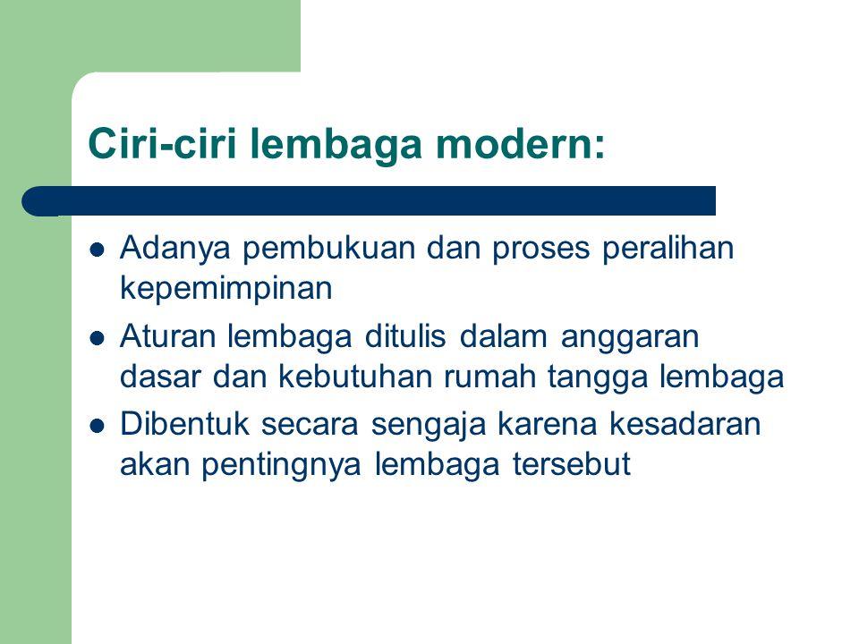Ciri-ciri lembaga modern: Adanya pembukuan dan proses peralihan kepemimpinan Aturan lembaga ditulis dalam anggaran dasar dan kebutuhan rumah tangga le