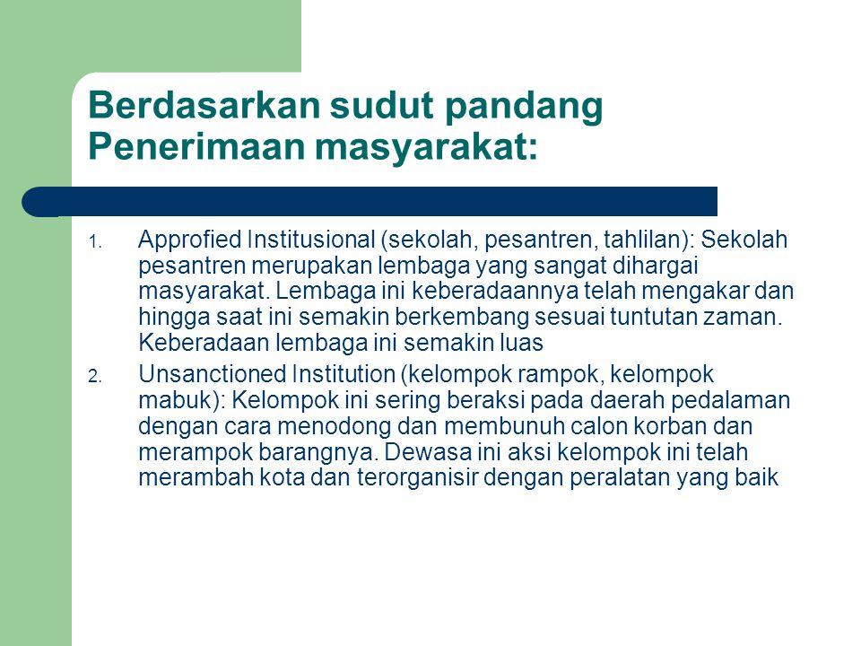 Berdasarkan sudut pandang Penerimaan masyarakat: 1. Approfied Institusional (sekolah, pesantren, tahlilan): Sekolah pesantren merupakan lembaga yang s