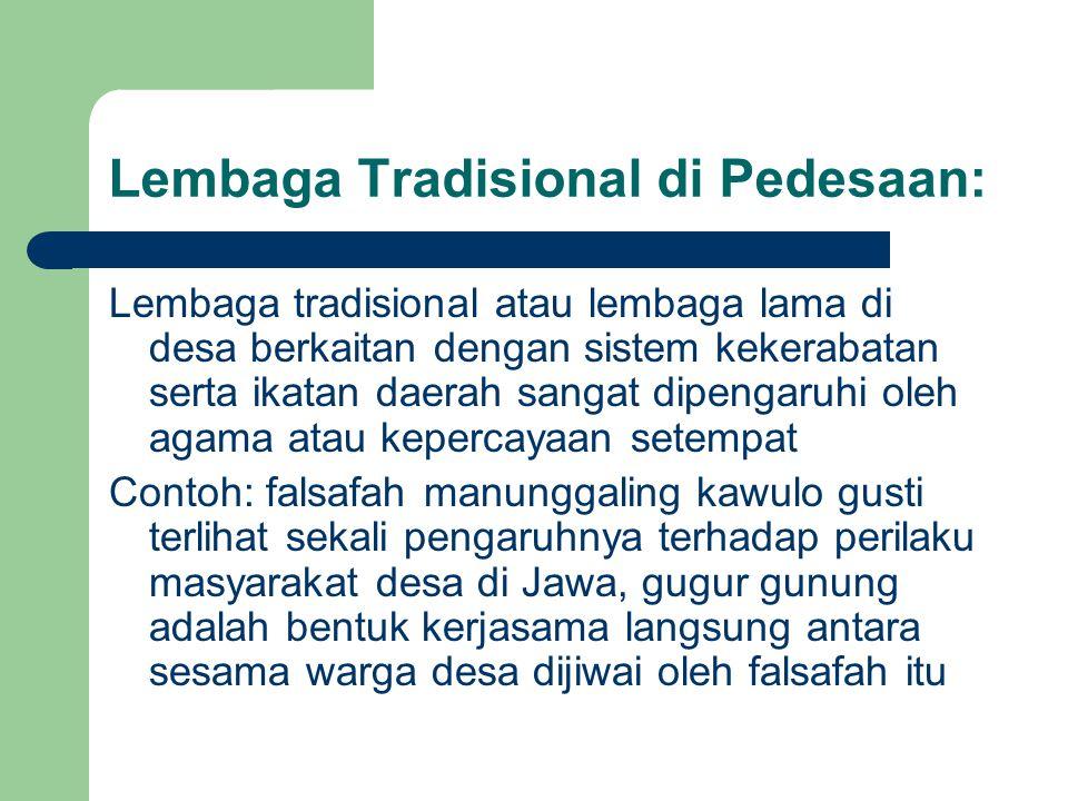 Lembaga Tradisional di Pedesaan: Lembaga tradisional atau lembaga lama di desa berkaitan dengan sistem kekerabatan serta ikatan daerah sangat dipengar
