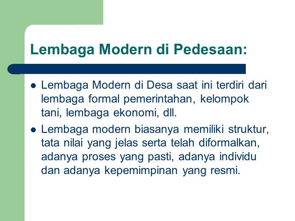 Lembaga Modern di Pedesaan: Lembaga Modern di Desa saat ini terdiri dari lembaga formal pemerintahan, kelompok tani, lembaga ekonomi, dll. Lembaga mod