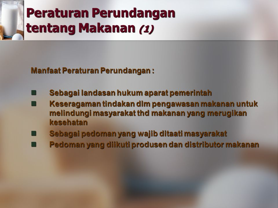 Peraturan Perundangan tentang Makanan (1) Manfaat Peraturan Perundangan : Sebagai landasan hukum aparat pemerintah Sebagai landasan hukum aparat pemer