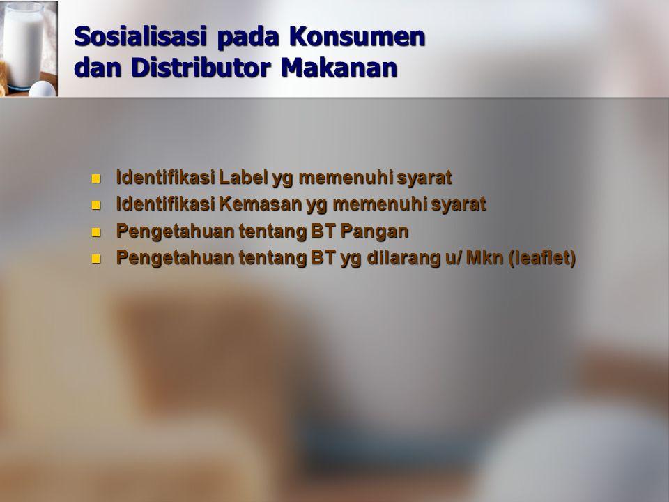 Sosialisasi pada Konsumen dan Distributor Makanan Identifikasi Label yg memenuhi syarat Identifikasi Label yg memenuhi syarat Identifikasi Kemasan yg