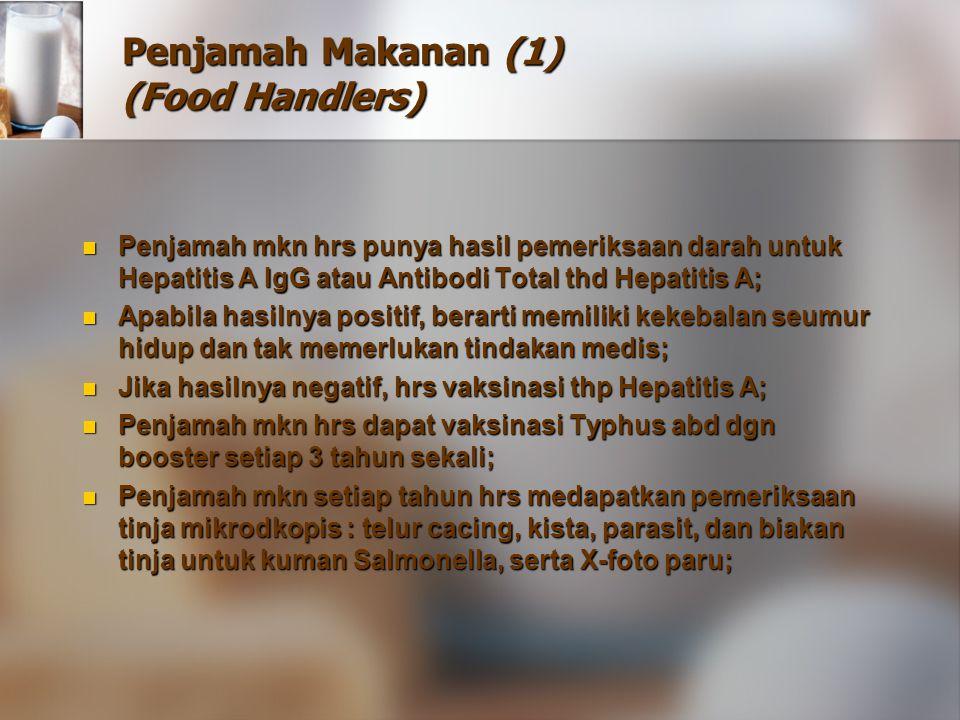 Penjamah Makanan (1) (Food Handlers) Penjamah mkn hrs punya hasil pemeriksaan darah untuk Hepatitis A IgG atau Antibodi Total thd Hepatitis A; Penjama