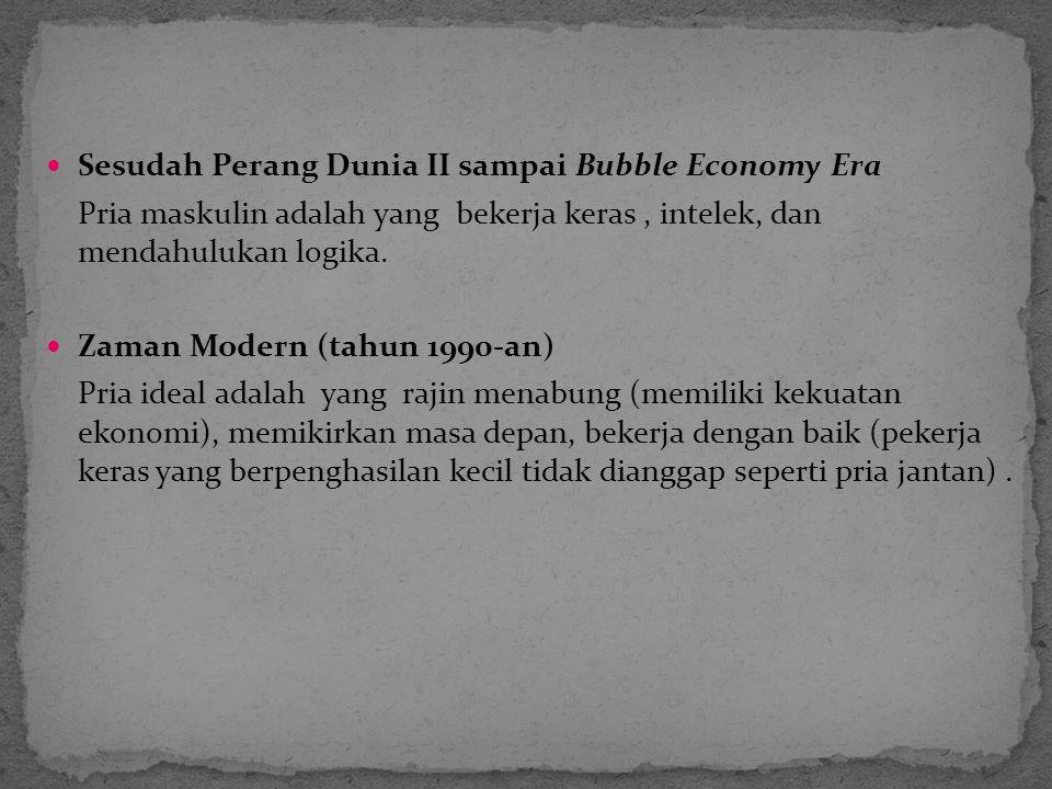 Sesudah Perang Dunia II sampai Bubble Economy Era Pria maskulin adalah yang bekerja keras, intelek, dan mendahulukan logika.