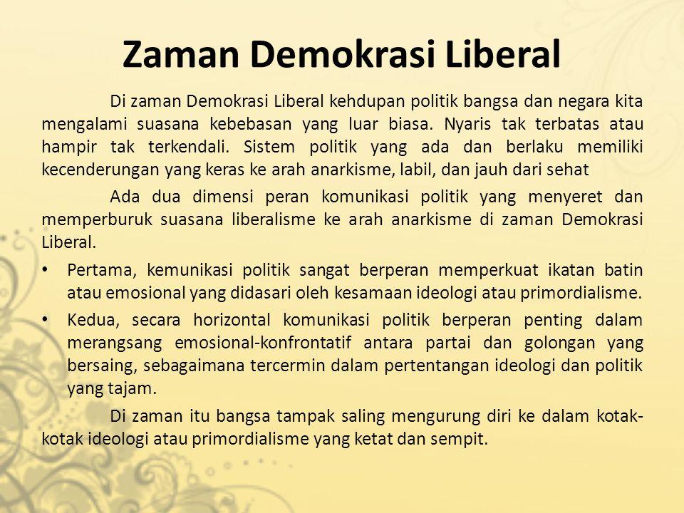 Zaman Demokrasi Liberal Di zaman Demokrasi Liberal kehdupan politik bangsa dan negara kita mengalami suasana kebebasan yang luar biasa. Nyaris tak ter