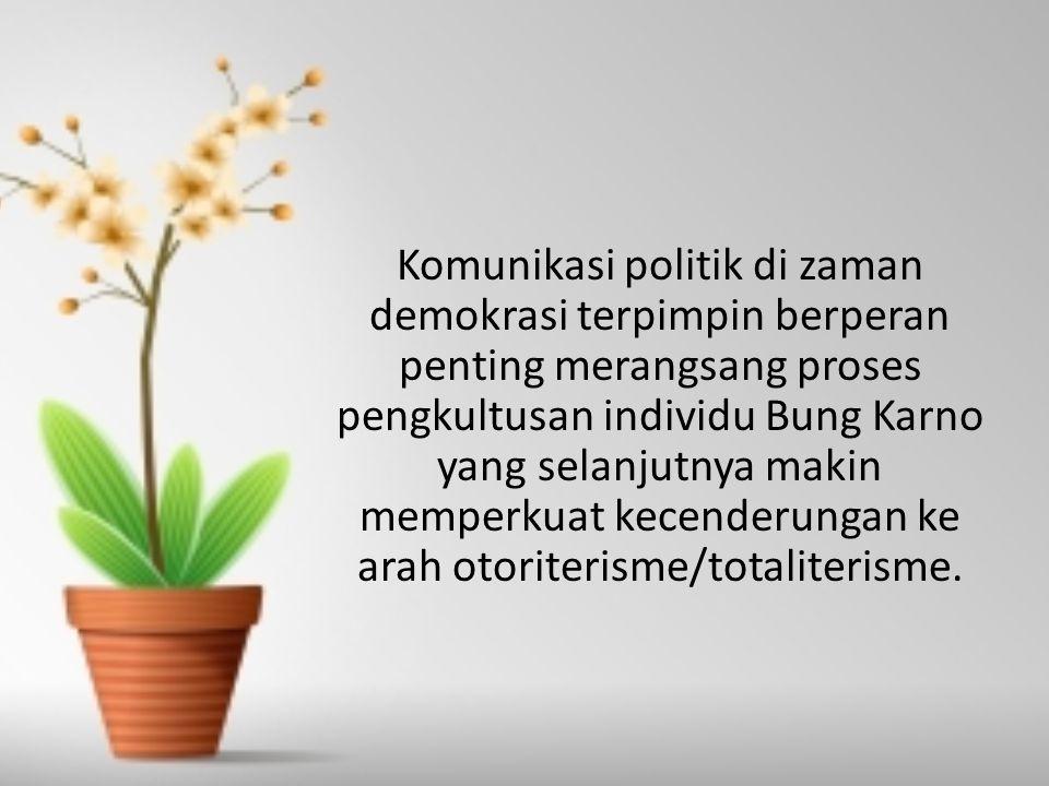 Komunikasi politik di zaman demokrasi terpimpin berperan penting merangsang proses pengkultusan individu Bung Karno yang selanjutnya makin memperkuat