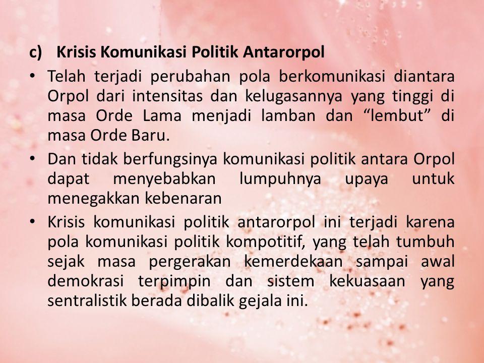 c)Krisis Komunikasi Politik Antarorpol Telah terjadi perubahan pola berkomunikasi diantara Orpol dari intensitas dan kelugasannya yang tinggi di masa Orde Lama menjadi lamban dan lembut di masa Orde Baru.