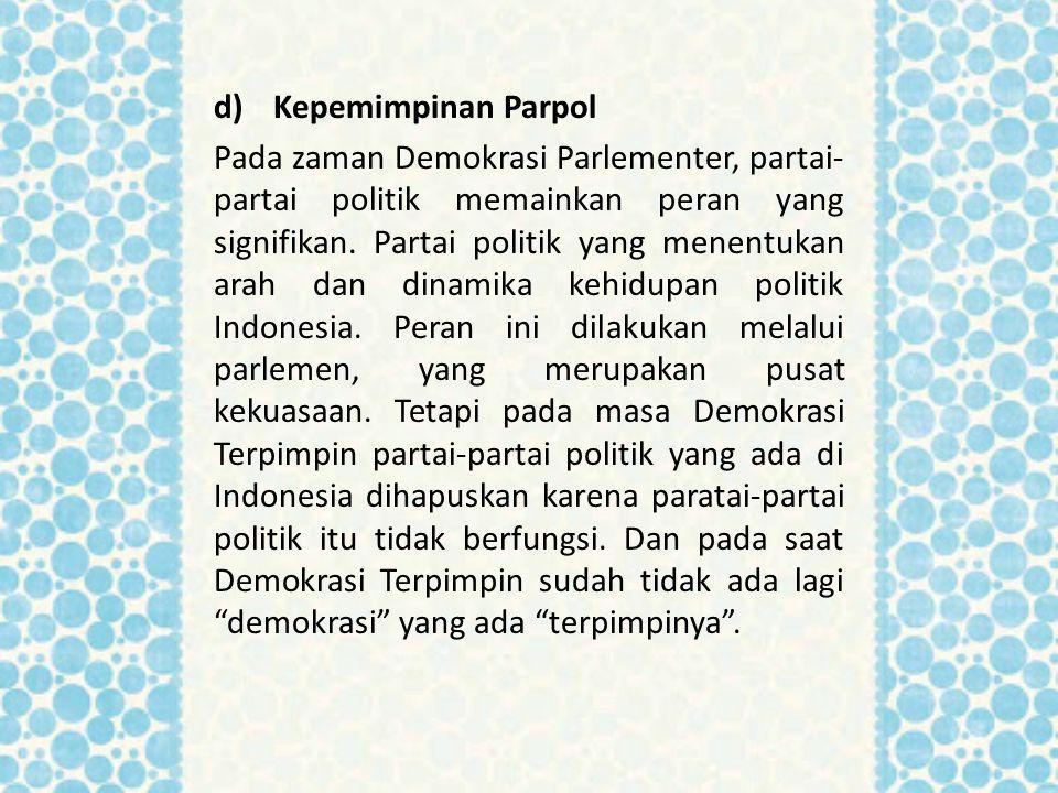 d)Kepemimpinan Parpol Pada zaman Demokrasi Parlementer, partai- partai politik memainkan peran yang signifikan. Partai politik yang menentukan arah da