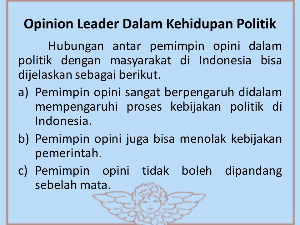 Opinion Leader Dalam Kehidupan Politik Hubungan antar pemimpin opini dalam politik dengan masyarakat di Indonesia bisa dijelaskan sebagai berikut. a)P