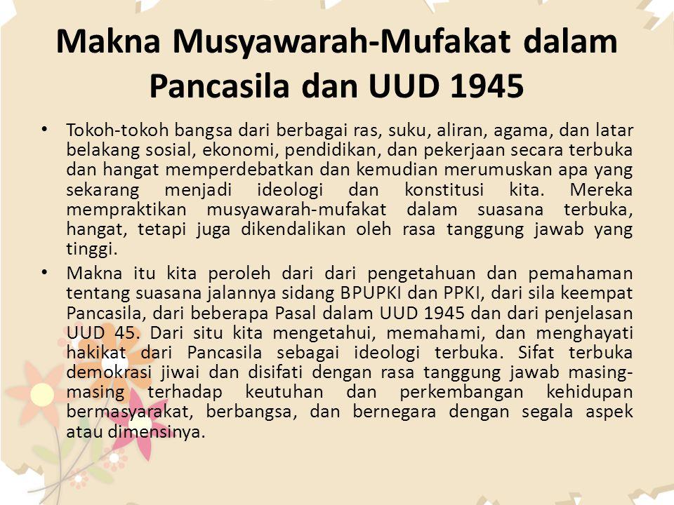 Makna Musyawarah-Mufakat dalam Pancasila dan UUD 1945 Tokoh-tokoh bangsa dari berbagai ras, suku, aliran, agama, dan latar belakang sosial, ekonomi, p