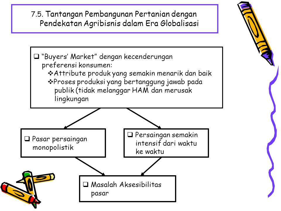 """7.5. Tantangan Pembangunan Pertanian dengan Pendekatan Agribisnis dalam Era Globalisasi  """"Buyers' Market"""" dengan kecenderungan preferensi konsumen: """