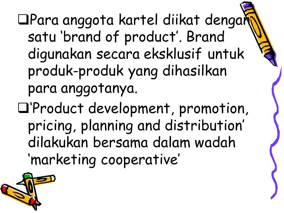  Para anggota kartel diikat dengan satu 'brand of product'. Brand digunakan secara eksklusif untuk produk-produk yang dihasilkan para anggotanya.  '