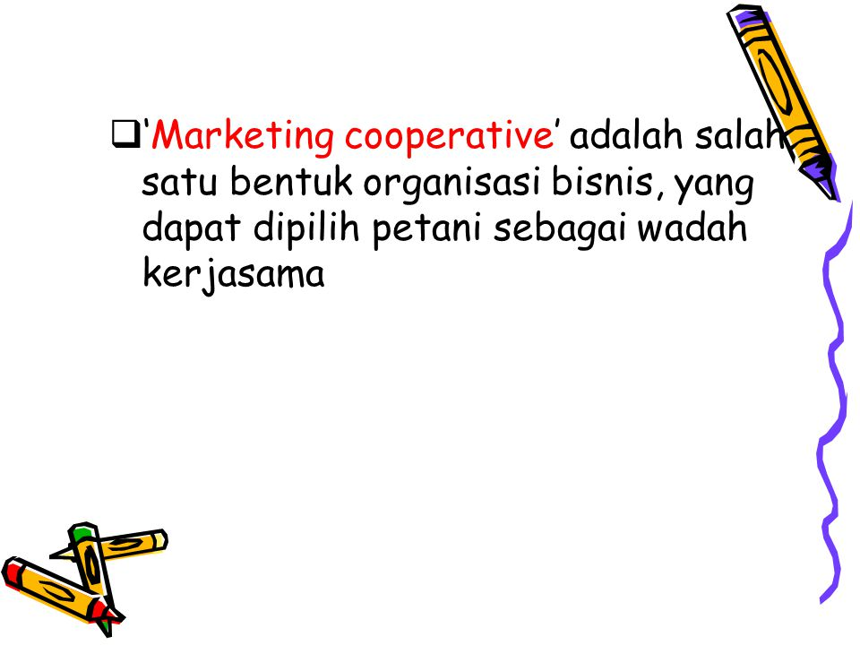  'Marketing cooperative' adalah salah satu bentuk organisasi bisnis, yang dapat dipilih petani sebagai wadah kerjasama
