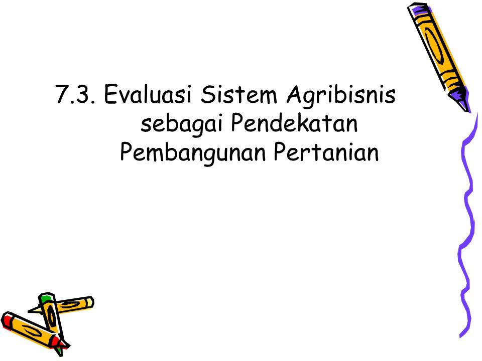 7.3. Evaluasi Sistem Agribisnis sebagai Pendekatan Pembangunan Pertanian
