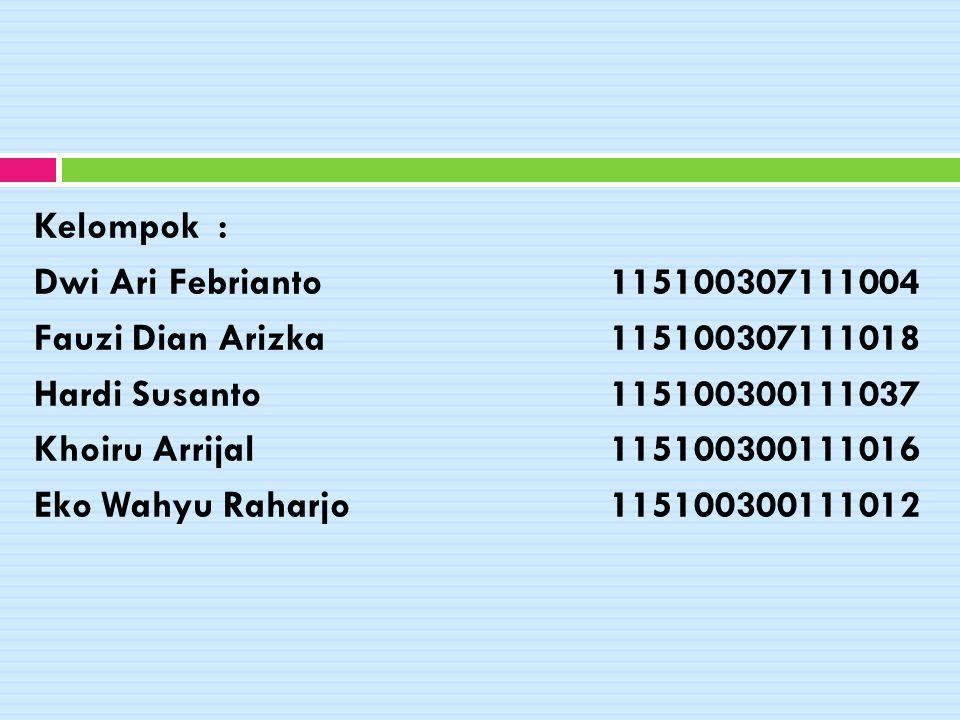 Kelompok : Dwi Ari Febrianto115100307111004 Fauzi Dian Arizka115100307111018 Hardi Susanto115100300111037 Khoiru Arrijal115100300111016 Eko Wahyu Raha