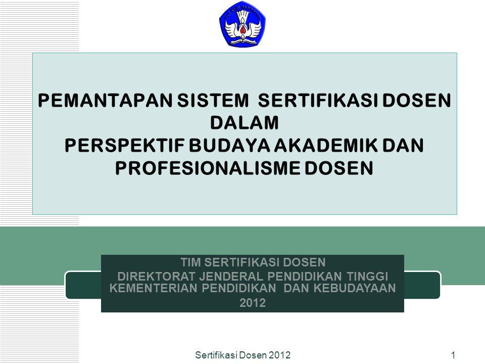 PERSPEKTIF SERDOS KE DEPAN PERILAKU BERKARAKTER JUJUR PEDULICERDAS TANGGUH SERTIFIKASI PENDIDIK PROFESIONAL PROFESIONALISMEBUDAYA AKADEMIK DOSEN PENDIDIKILMUWAN 2 Sertifikasi Dosen 2012