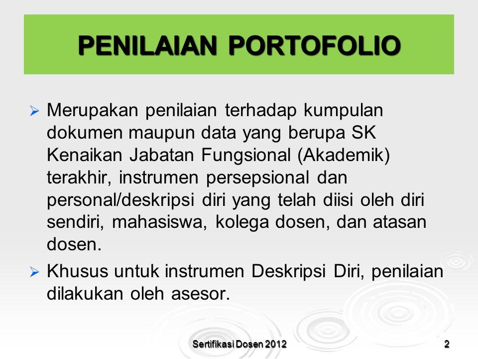 PENILAIAN PORTOFOLIO   Merupakan penilaian terhadap kumpulan dokumen maupun data yang berupa SK Kenaikan Jabatan Fungsional (Akademik) terakhir, ins