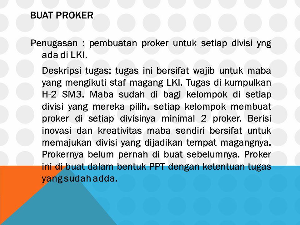 BUAT PROKER Penugasan : pembuatan proker untuk setiap divisi yng ada di LKI. Deskripsi tugas: tugas ini bersifat wajib untuk maba yang mengikuti staf