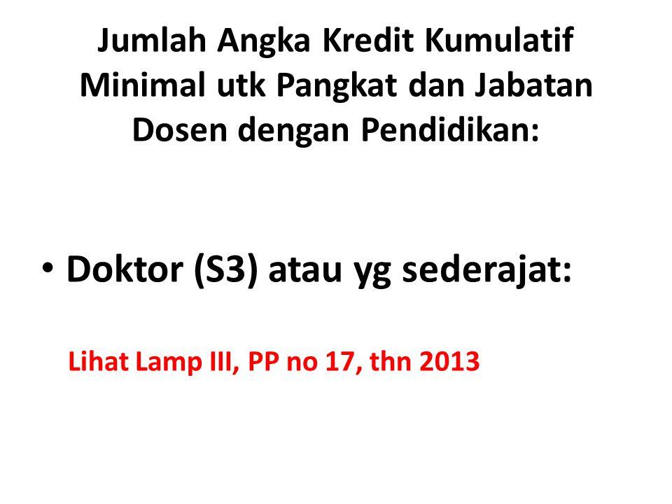 Jumlah Angka Kredit Kumulatif Minimal utk Pangkat dan Jabatan Dosen dengan Pendidikan: Doktor (S3) atau yg sederajat: Lihat Lamp III, PP no 17, thn 2013