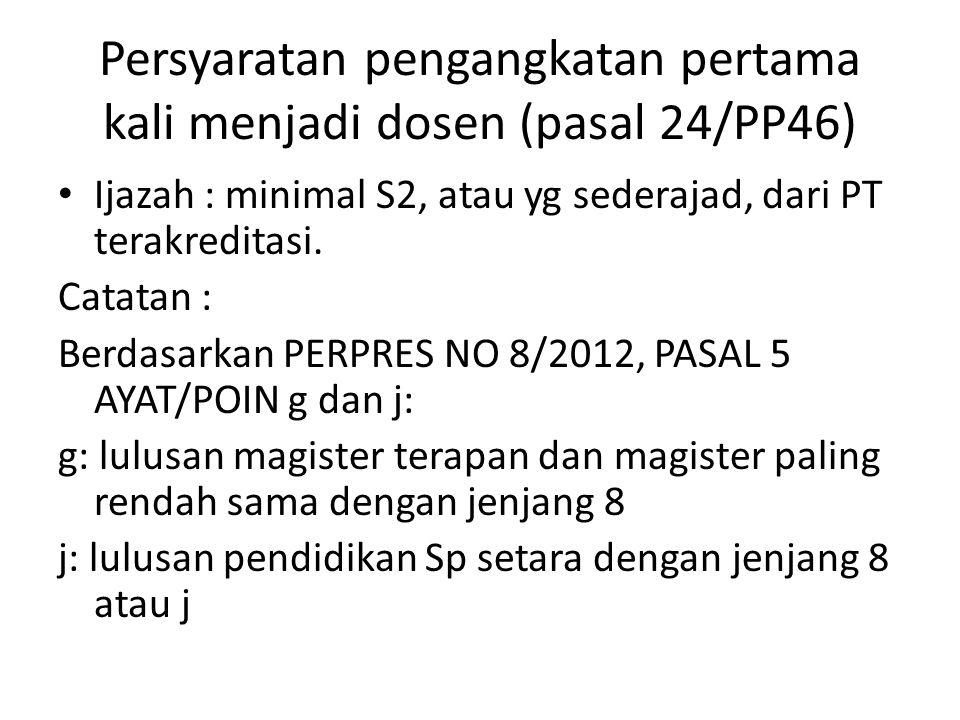 Persyaratan pengangkatan pertama kali menjadi dosen (pasal 24/PP46) Ijazah : minimal S2, atau yg sederajad, dari PT terakreditasi. Catatan : Berdasark