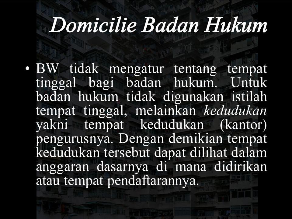 BW tidak mengatur tentang tempat tinggal bagi badan hukum.