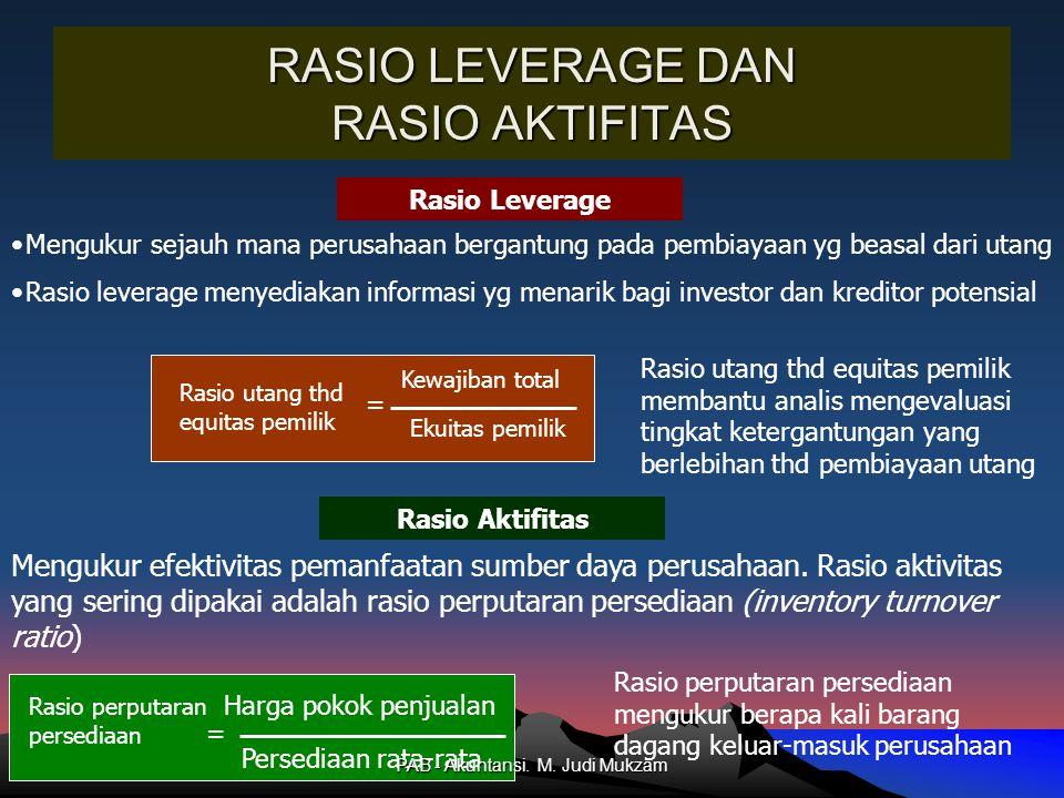 RASIO LEVERAGE DAN RASIO AKTIFITAS Rasio Aktifitas Rasio Leverage Mengukur sejauh mana perusahaan bergantung pada pembiayaan yg beasal dari utang Rasi