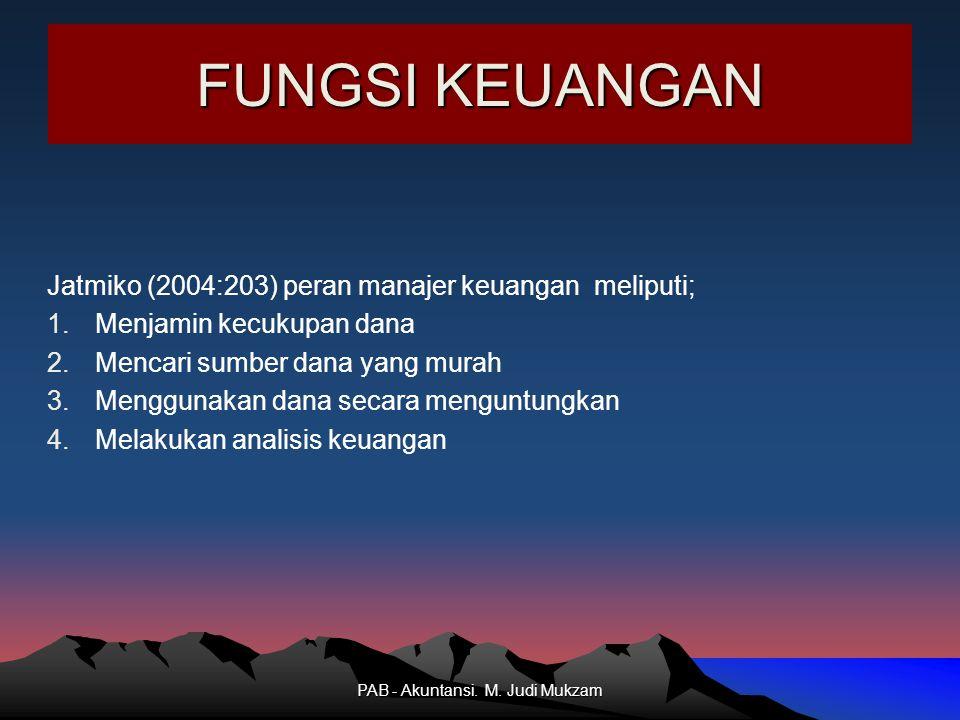 FUNGSI KEUANGAN Jatmiko (2004:203) peran manajer keuangan meliputi; 1.Menjamin kecukupan dana 2.Mencari sumber dana yang murah 3.Menggunakan dana seca
