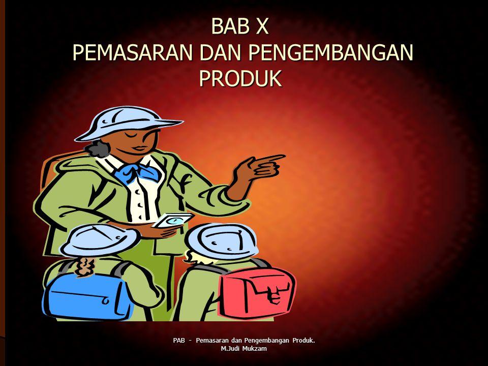 BAB X PEMASARAN DAN PENGEMBANGAN PRODUK PAB - Pemasaran dan Pengembangan Produk. M.Judi Mukzam