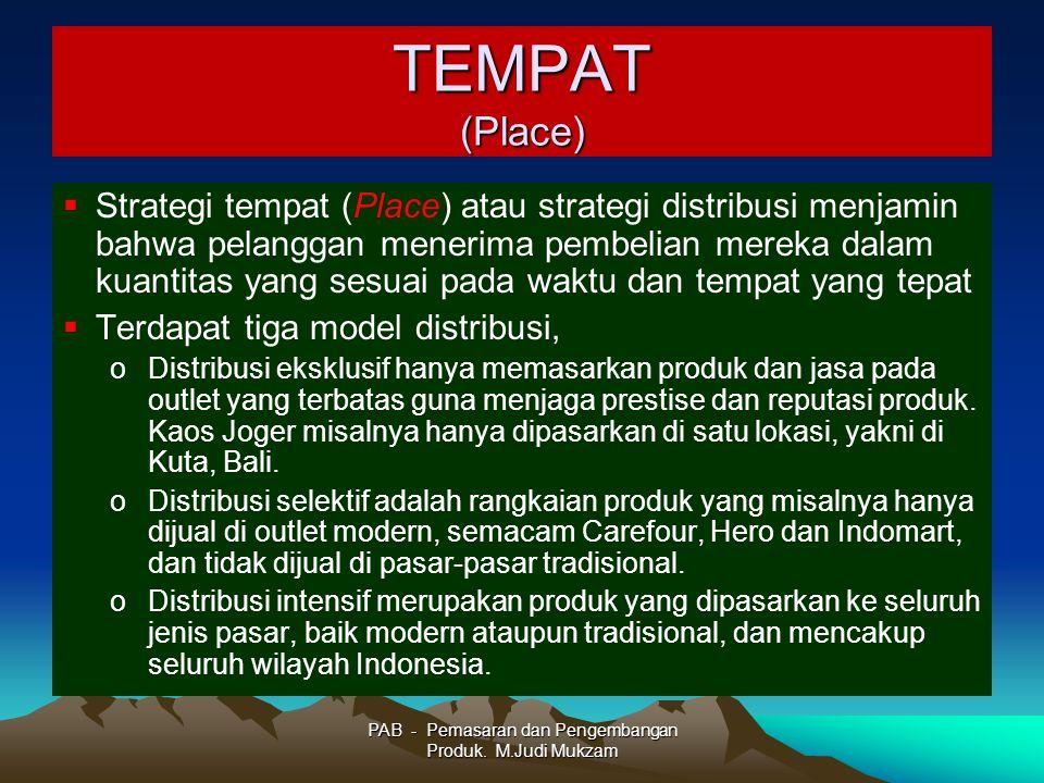 TEMPAT (Place)  Strategi tempat (Place) atau strategi distribusi menjamin bahwa pelanggan menerima pembelian mereka dalam kuantitas yang sesuai pada
