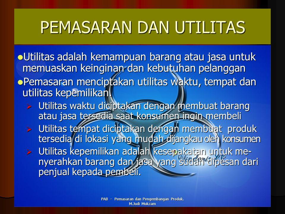 PEMASARAN DAN UTILITAS Utilitas adalah kemampuan barang atau jasa untuk memuaskan keinginan dan kebutuhan pelanggan Utilitas adalah kemampuan barang a
