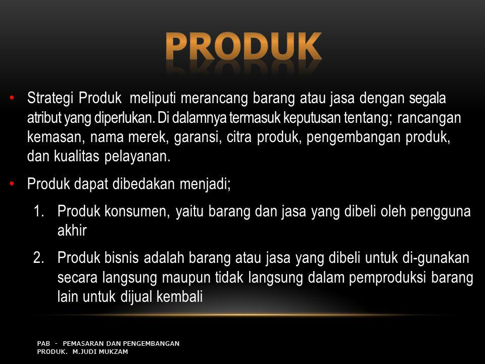 PAB - PEMASARAN DAN PENGEMBANGAN PRODUK. M.JUDI MUKZAM Strategi Produk meliputi merancang barang atau jasa dengan segala atribut yang diperlukan. Di d