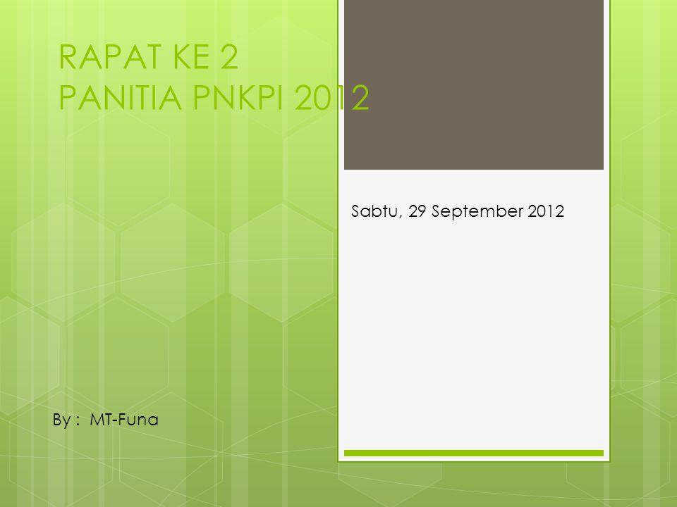 RAPAT KE 2 PANITIA PNKPI 2012 By : MT-Funa Sabtu, 29 September 2012
