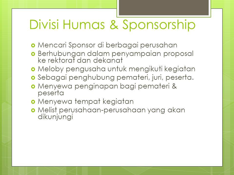 Divisi Humas & Sponsorship  Mencari Sponsor di berbagai perusahan  Berhubungan dalam penyampaian proposal ke rektorat dan dekanat  Meloby pengusaha