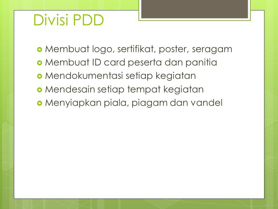 Divisi PDD  Membuat logo, sertifikat, poster, seragam  Membuat ID card peserta dan panitia  Mendokumentasi setiap kegiatan  Mendesain setiap tempa