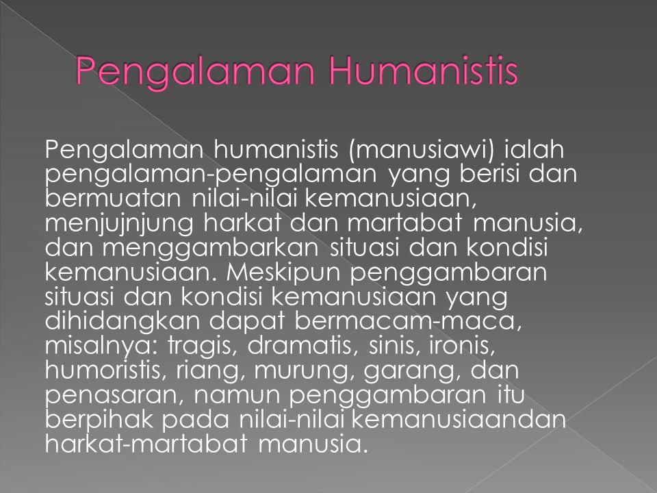 Pengalaman humanistis (manusiawi) ialah pengalaman-pengalaman yang berisi dan bermuatan nilai-nilai kemanusiaan, menjujnjung harkat dan martabat manus