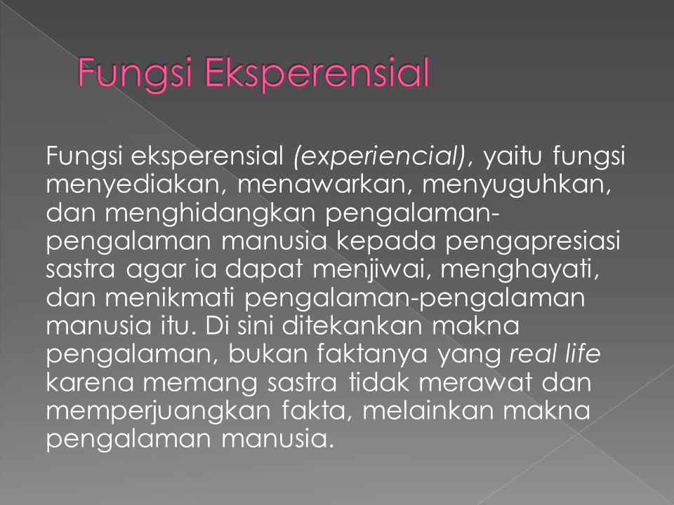 Fungsi eksperensial (experiencial), yaitu fungsi menyediakan, menawarkan, menyuguhkan, dan menghidangkan pengalaman- pengalaman manusia kepada pengapr