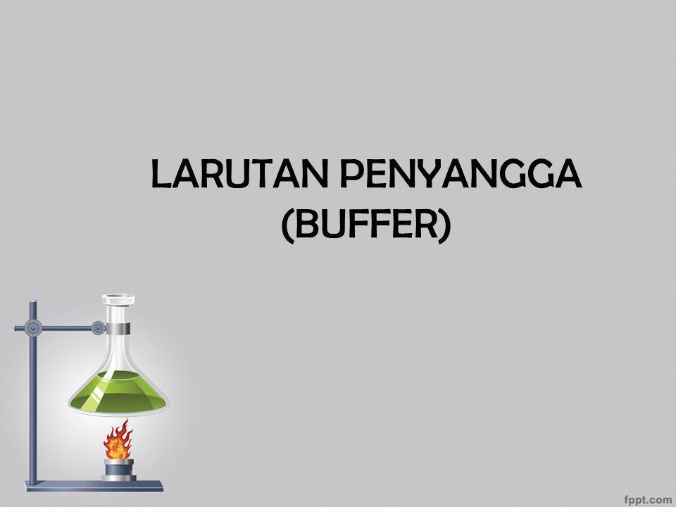 Larutan penyangga Larutan penyangga atau larutan buffer adalah larutan yang pH-nya praktis tidak berubah walaupun ditambahkan sedikit asam, sedikit basa, atau bila larutan tersebut diencerkan.