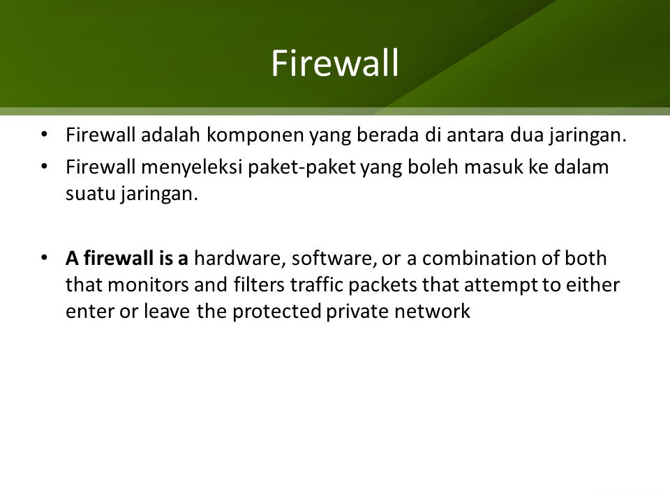 Firewall Sebuah paket dapat diseleksi berdasarkan: Source IP Destination IP Source Port Destination Port Protokol (TCP/UDP/ICMP) TCP Flag (Syn / ACK)
